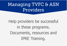 Managing TVFC and ASN Providers: Help providers be successful in these programs. Documents, resources and IPRE training.